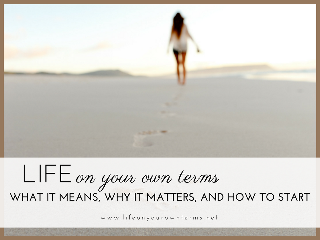 Living Life On Your Own Terms: What It Means, Why It Matters, and
