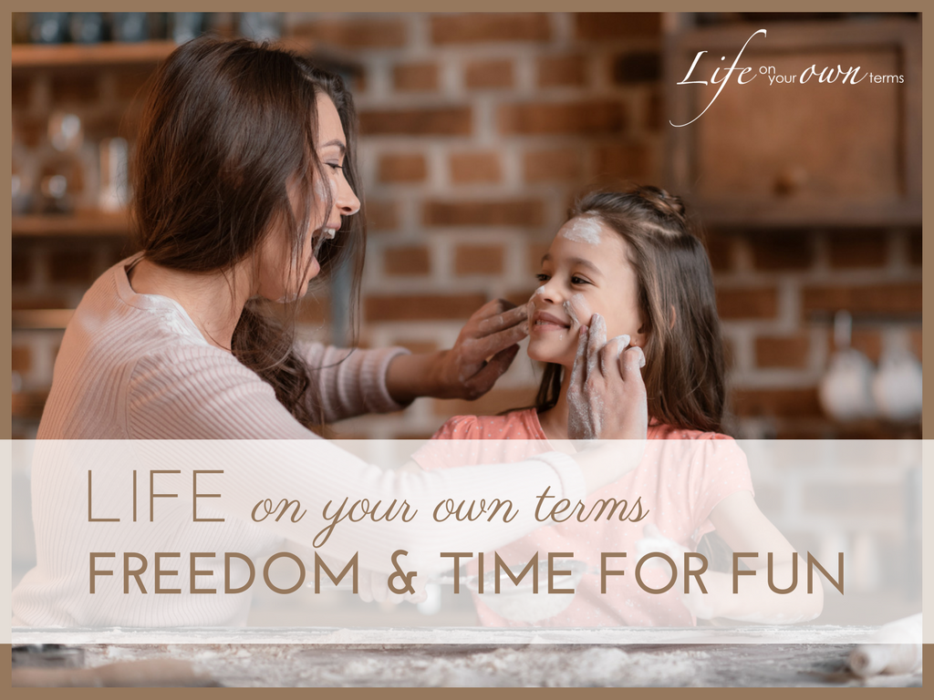 Life on your own terms: freedom & time for fun
