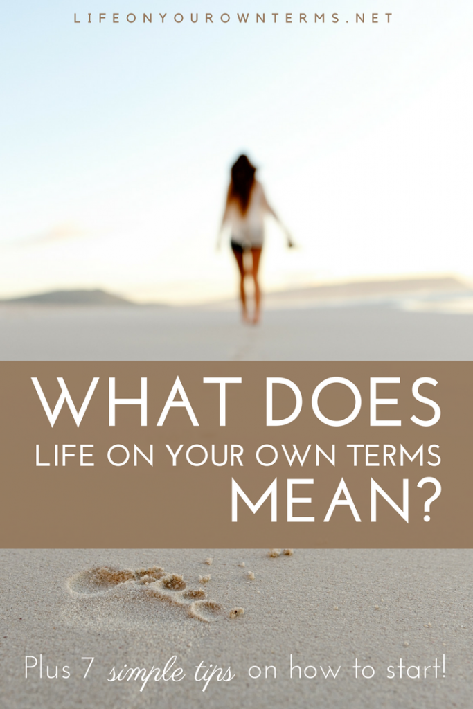 Life On Your Own Terms: What It Means, Why It Matters, And
