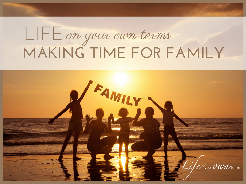 Life On Your Own Terms Making Time for Family