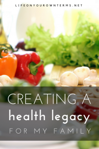 Creating a Health Legacy for My Family