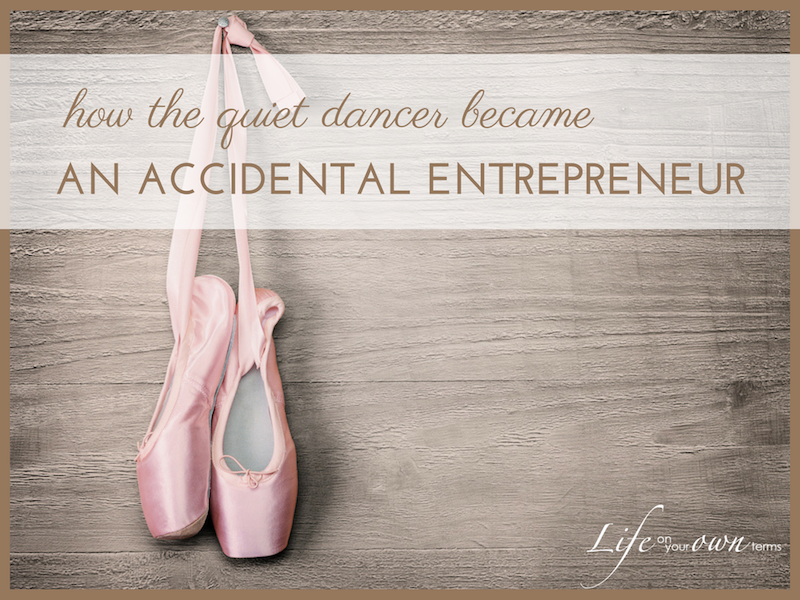 How the Quiet Dancer Became an Accidental Entrepreneur
