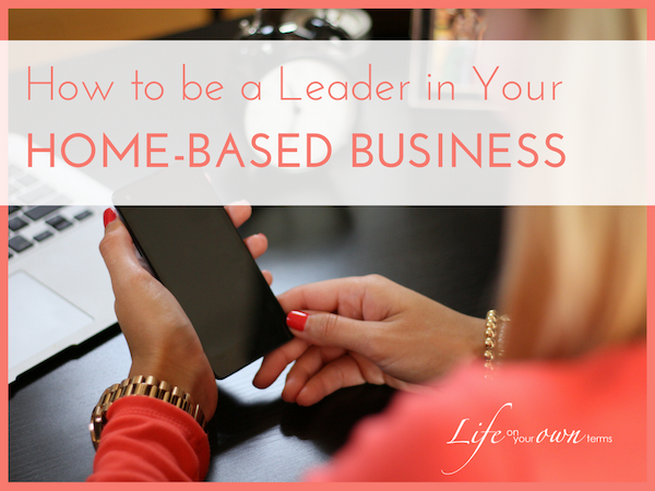 How to Be a Leader in Your Home-Based Business