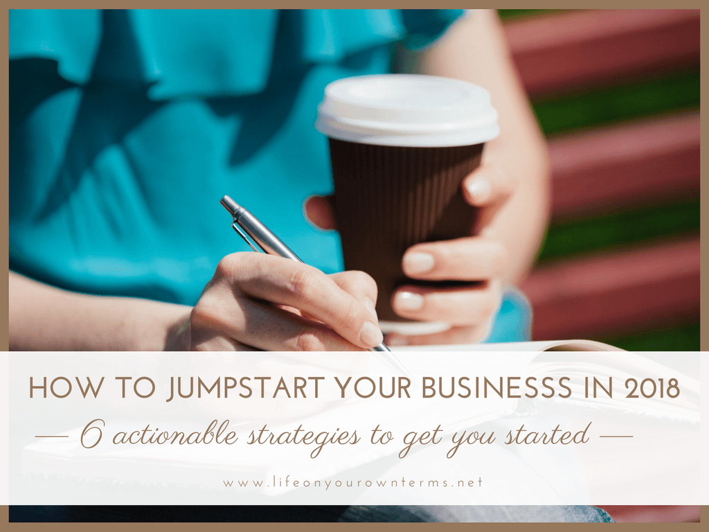How to Jumpstart Your Business in 2018 - 6 strategies to get you started