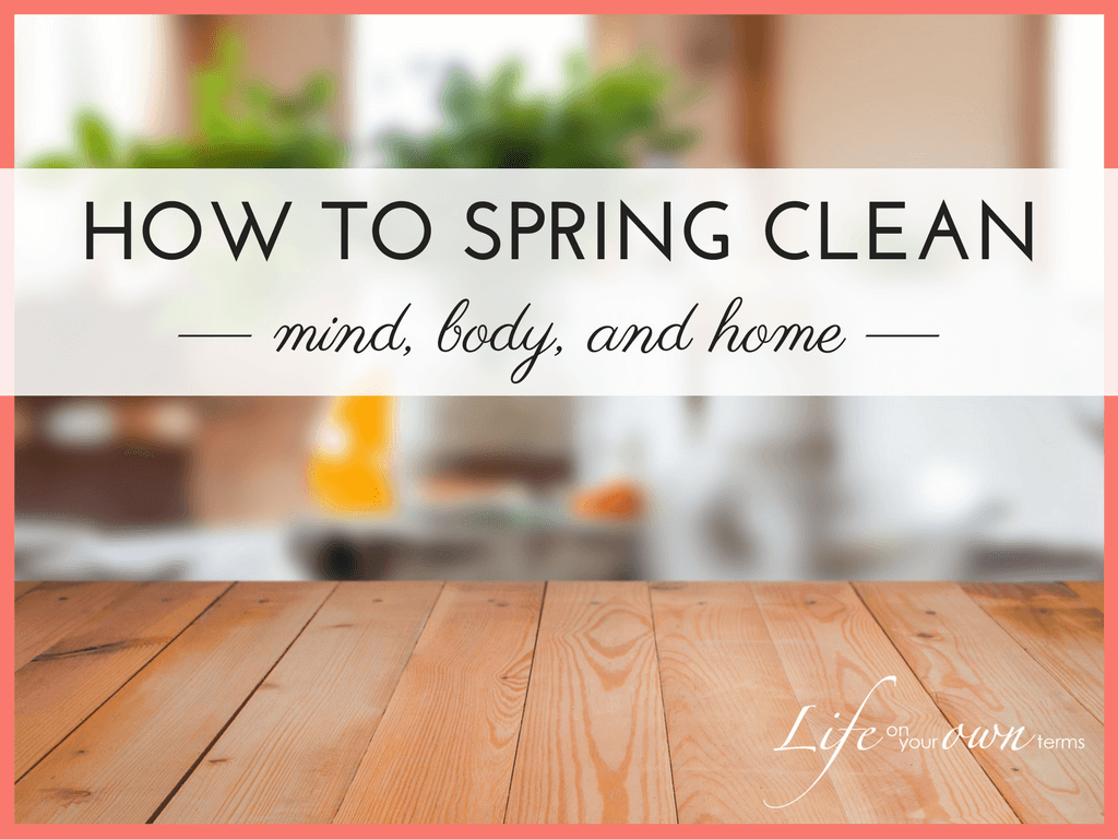 How to Spring Clean mind body home